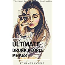 ULTIMATE DRUNK PEOPLE MEMES: Hilarious Drunk People Fails & Victories: See what happens when you drink one too many!  (English Edition)