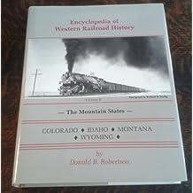 Encyclopedia of Western Railroad History: The Mountain States : Colorado, Idaho, Montana and Wyoming by Donald B. Robertson (1971-08-02)