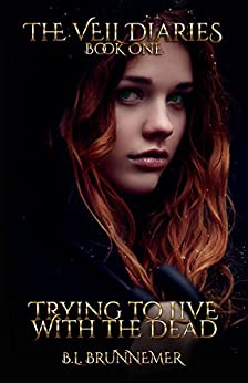 Trying To Live With The Dead (The Veil Diaries Book 1) by [Brunnemer, B.L.]