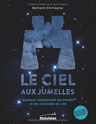 Le ciel aux jumelles: Explorer simplement les étoiles et les curiosités du ciel. 35 fiches d'observation incluses par Bertrand d'Armagnac