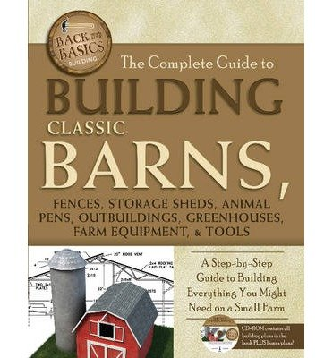 [( The Complete Guide to Building Classic Barns, Fences, Storage Sheds, Animal Pens, Outbuildings, Greenhouses, Farm Equipment, & Tools: A Step-By-Step Guide (Back-To-Basics) [ THE COMPLETE GUIDE TO BUILDING CLASSIC BARNS, FENCES, STORAGE SHEDS, ANIMAL PENS, OUTBUILDINGS, GREENHOUSES, FARM EQUIPMENT, & TOOLS: A STEP-BY-STEP GUIDE (BACK-TO-BASICS) ] By Atlantic Publishing Group Inc ( Author )Mar-31-2012 Paperback By Atlantic Publishing Group Inc ( Author ) Paperback Mar - 2012)] Paperback