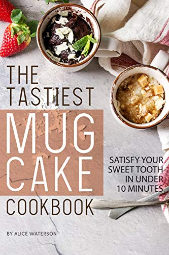 The Tastiest Mug Cake Cookbook: Satisfy Your Sweet Tooth in Under 10 Minutes - Lemon Sweet Butter