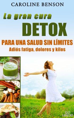 La gran cura detox. Adiós fatiga, dolores y kilos. 11 claves para una salud sin límites. (Salud natural nº 1)