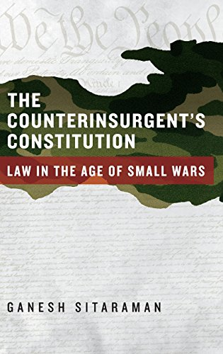 The Counterinsurgent's Constitution: Law in the Age of Small Wars por Ganesh Sitaraman