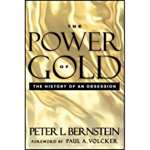 ThePower of Gold The History of an Obsession by Bernstein, Peter L. ( Author ) ON Apr-17-2012, Paperback
