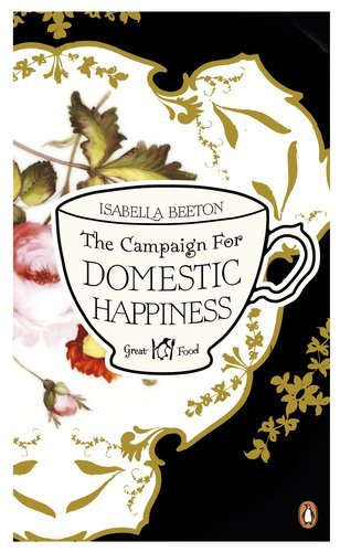 The Campaign for Domestic Happiness (Penguin Great Food) by Isabella Beeton (2011-10-25)
