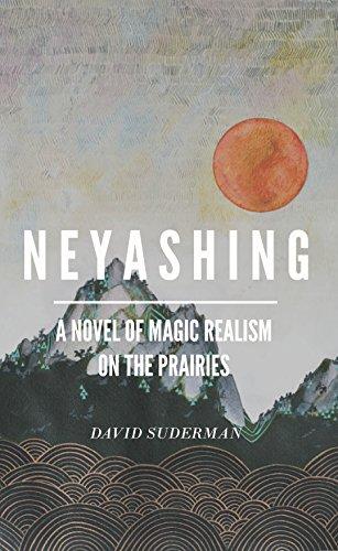Neyashing: A novel of magic realism on the prairies (English Edition)