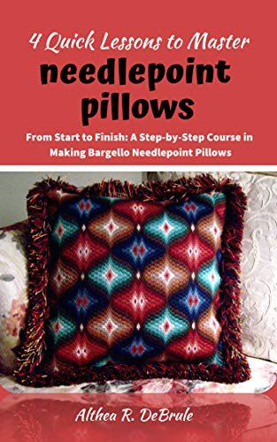 4 Quick Lessons to Master Needlepoint Pillows: From Start to Finish: A Step-by-Step Course in Making Bargello Needlepoint Pillows (English Edition)