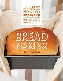 The Pink Whisk Guide to Bread Making: Brilliant Baking Step-by-Step par [Clemens, Ruth]