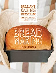 The Pink Whisk Guide to Bread Making: Brilliant Baking Step-by-Step (Pink Whisk Guides)