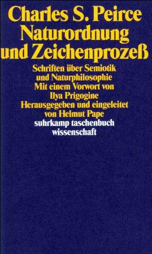 Naturordnung und Zeichenprozeß: Schriften über Semiotik und Naturphilosophie (suhrkamp taschenbuch wissenschaft, Band 912)