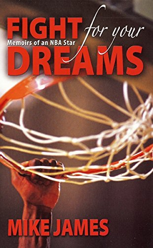 Fight for Your Dreams: Memoirs of NBA Star por Mike James