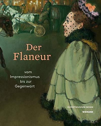 Der Flaneur. Vom Impressionismus bis zur Gegenwart: Katalog zur Ausstellung im Kunstmuseum Bonn 2018