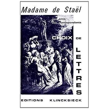 Madame de Staël, ses amis, ses correspondants : Choix de lettres, 1778-1817