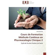 Cours de Formation Médicale Continue en Pharmacologie Clinique 2: Cycle de Vie des Produits de Santé