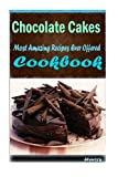 Chocolate Cakes: 101 Delicious, Nutritious, Low Budget, Mouth watering Cookbook