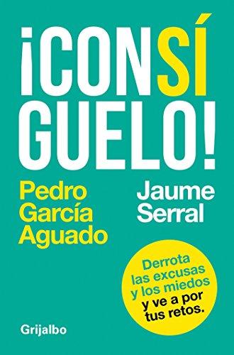 ¡Consíguelo!: Derrota las excusas y los miedos y ve a por tus retos (AUTOAYUDA SUPERACION) por Pedro García Aguado