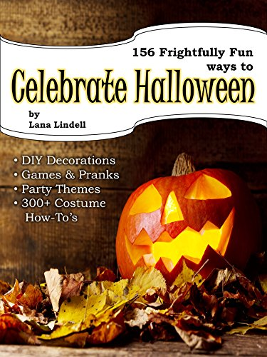 Ways to Celebrate Halloween: (DIY Decorations, Games & Pranks, Party Themes, 300+ Costume Ideas & How To's) (English Edition) ()