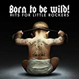 Born to Be Wild! Hits for Little Rockers
