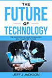 The future of Technology: The prophesy of how technology will shape the future (English Edition)