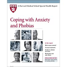 Coping with Anxiety and Phobias (Harvard Medical School Special Health Reports)