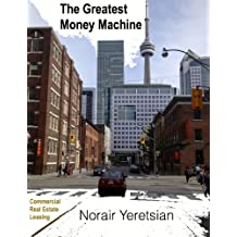 The Greatest Money Machine: Commercial Real Estate Leasing (English Edition)