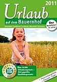 Urlaub auf dem Bauernhof 2011: Bauernhöfe - Landhäuser - Landhotels - Winzerhöfe - Reiterhöfe