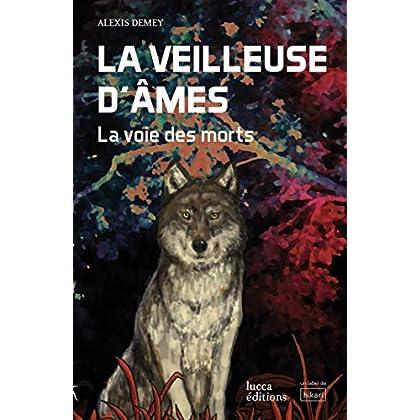 La Veilleuse d'âmes: La Voie des morts (Lucca Éditions)