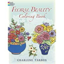 Floral Beauty Coloring Book (Dover Nature Coloring Book) by Charlene Tarbox (2006-10-06)
