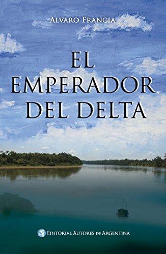 El emperador del Delta por Alvaro Francia
