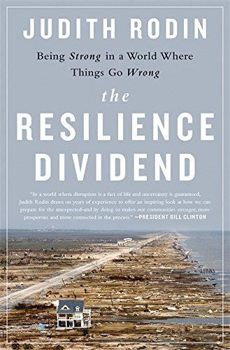 The Resilience Dividend: Being Strong in a World Where Things Go Wrong por Judith Rodin