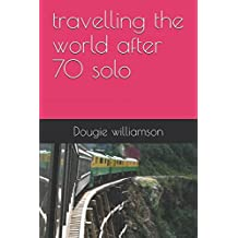 travelling the world after 70 solo