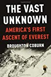 The Vast Unknown: America's First Ascent of Everest