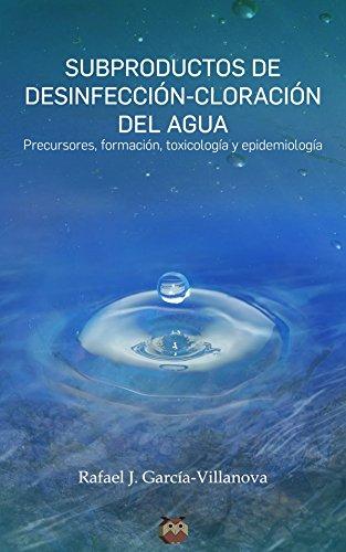 Subproductos de desinfección-cloración del agua: (Precursores, formación, toxicología y epidemiología) por Rafael J. García-Villanova