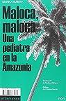 Maloca, Maloca: Una pediatra en la Amazonia par Sonego