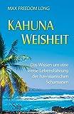 Kahuna-Weisheit: Das Wissen um eine weise Lebensführung der hawaianischen Schamanen