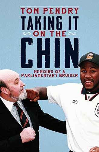 Taking It On The Chin: Memoirs of a Parliamentary Bruiser by Tom Pendry (2016-03-17)