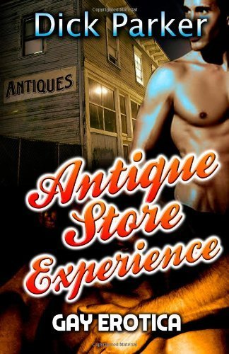 The Antique Store Experience - Gay Erotica by Parker, Dick (2013) Paperback