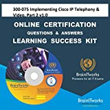 300-075 Implementing Cisco IP Telephony & Video, Part 2 v1.0Certification Online Learning Made Easy