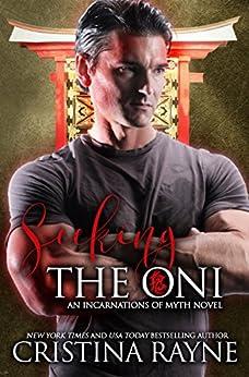 Seeking the Oni: A Paranormal Romance (Incarnations of Myth Book 1) (English Edition) van [Rayne, Cristina]