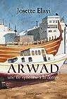 Arwad, une île syrienne à la dérive par Elayi