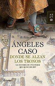 Donde Se Alzan Los Tronos par Ángeles Caso