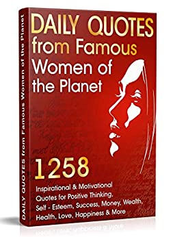Daily Quotes from Famous Women of the Planet: 1258 Inspirational and Motivational Quotes for Positive Thinking, Self-Esteem, Success, Money, Wealth, Health, ... Quotes Book 1) (English Edition) par [Mitchell, Darleen]