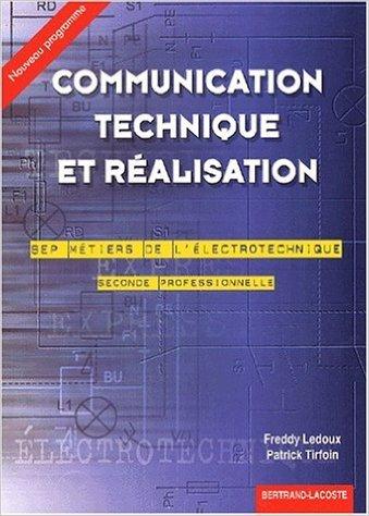 Communication technique et réalisation BEP électrotechnique 2nde professionnelle de Freddy Ledoux,Patrick Tirfoin ( 1 avril 2002 )