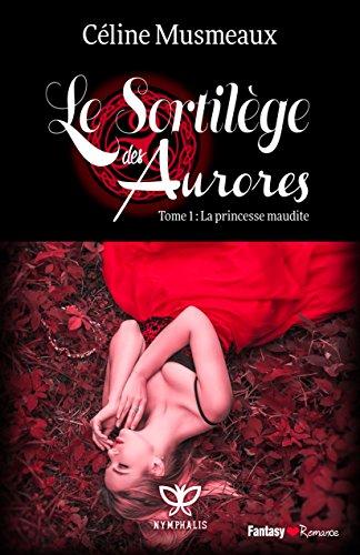Le Sortilège des Aurores: 1 - La princesse maudit...