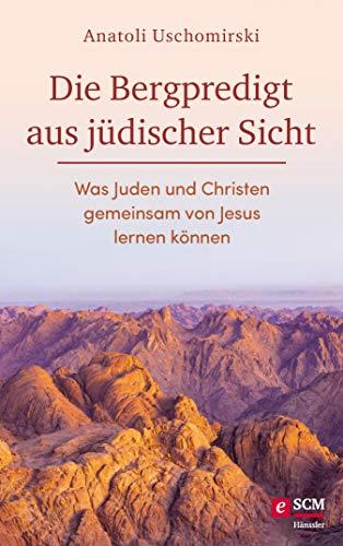 Die Bergpredigt aus jüdischer Sicht: Was Juden und Christen gemeinsam von Jesus lernen können (Die Bibel aus jüdischer Sicht)