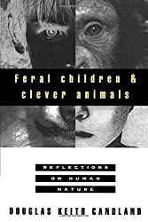 Feral Children and Clever Animals: Reflections on Human Nature by Douglas K. Candland (1995-10-26)
