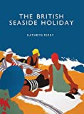 The British Seaside Holiday (Shire History)