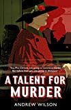 Front cover for the book A Talent for Murder by Andrew Wilson
