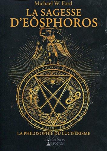 La Sagesse d'Eosphoros: La philosophie du Luciférisme.